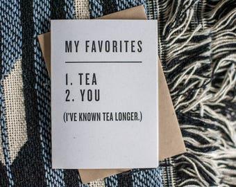 My Favorites: 1. Tea 2. You (I've known tea longer.)