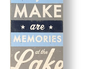 The best things to make are memories at the lake cut up- Gray, Light Blue, Navy.  8 x 22