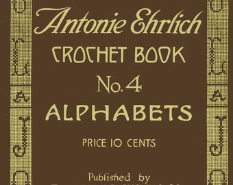 Antonie Ehrlich #4 c.1915 - Charted Alphabets for Filet Crochet and Cross Stitch