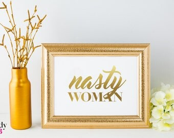 Nasty Woman Gold Foil Art Print, REAL METALLIC FOIL, Motivational Gold / Silver / Rose Gold Foil Print Gift 100lb Paper, Presidential Debate