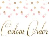 Custom Order for Andrea Wilson