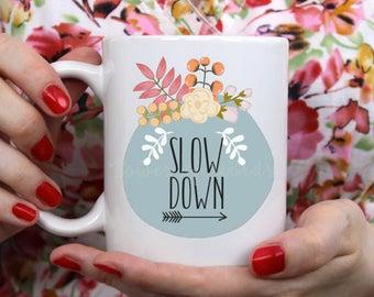 Slow Down  ~ Coffee ~ Tea ~ Mug ~ Metallic Options ~ Floral Flower Calm Relax