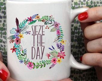 Seize The Day  ~ Coffee ~ Tea ~ Mug ~ Metallic Options ~ Take a Chance Floral Wreath Flower