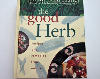 Vintage The Good Herb, Recipes and Remedies From Nature by Judith Benn Hurley - Healing Herbs - Holistic Healing Herbs - Cooking Herbs