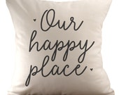 Our Happy Place  - Cushion Cover - 18x18 - Choose your fabric and font colour