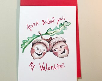 Acorn Be Leaf you're my Valentine, Pun valentines, Ready to Ship 5x7 greeting card