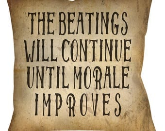 "Beatings Will Continue Until Morale Improves Throw Pillow, 14"" 16"" or 18"" Spun Polyester"