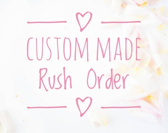 Custom made Rush Order