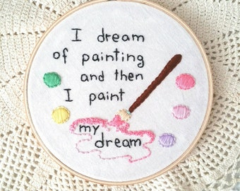 I dream of painting embroidery hoop, van gogh quote, painter quote, love painting, hand-embroidered, pastel colors, customizable, 7 inches