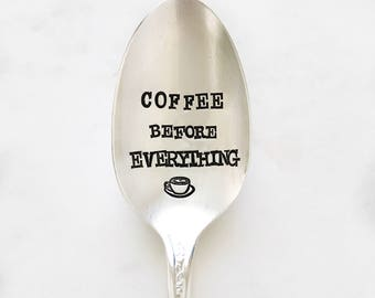 Coffee Before Everything. Hand stamped spoon. Spoon for coffee lovers.