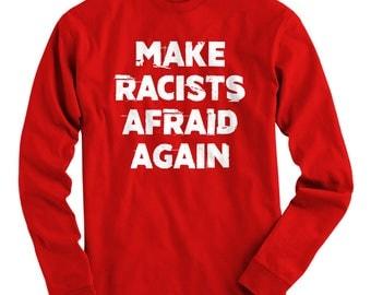 LS Make Racists Afraid Again Tee - Long Sleeve T-shirt - Men S M L XL 2x 3x 4x - Anti-Racism Shirt, Protest Shirt, Protester Shirt, Politics