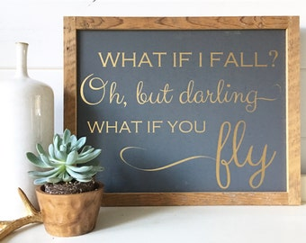 What if i fall? Oh but darling what if you fly. Barn wood frame. Gold letters. Inspirational sign.
