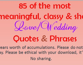 85 of the most meaningful, classy and short Love Wedding Quotes and Phrases download file. 15 years worth of accumulations.