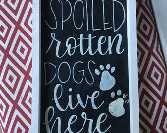 Spoiled Rotten Dogs Live Here Sign