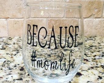 Because...#momlife - Stemless Wine Glass