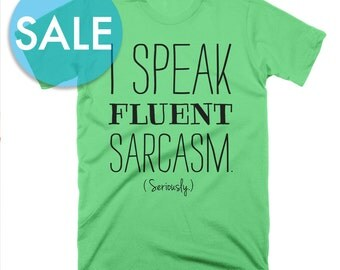 CLEARANCE I Speak Fluent Sarcasm Seriously Shirt Funny Shirt for Women Funny Tshirt Mens Funny Tshirt Message Christmas Gifts for Her Gifts