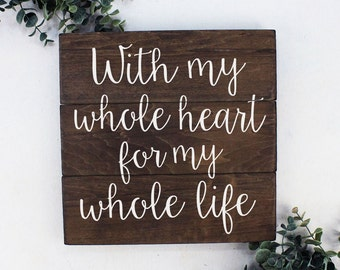 With my whole heart for my whole life Wedding Gift Wedding Decoration Gift for Wife Husband Wood Sign
