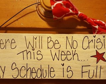 There will be no crisis today, my schedule is full sign. Rustic primitive. Pallet board