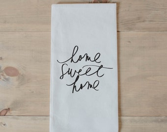 Tea Towel, Home Sweet Home, present, housewarming, wedding favor, kitchen decor, women's gift, flour sack dish cloth