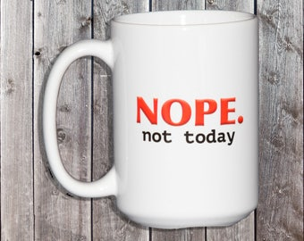 Nope. Not Today Funny Coffee Mug - Me So Tired - Gifts for Him - Coffee Lover Gift - Caffeine Addict - Great Sense of Humor