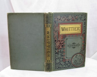 The Poetical Works of John Greenleaf Whittier, by Whittier, Illustrated Antique Book, Houghton, Mifflin & Co, Boston 1888, Poetry Prose