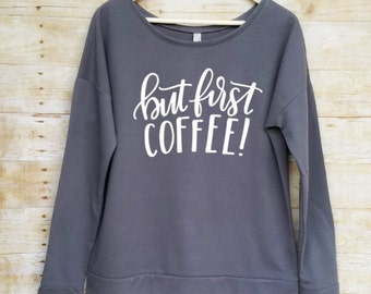 But first coffee shirt, graphic sweater for women, but first coffee, coffee shirt, coffee sweatshirt, off the shoulder sweatshirt, coffee