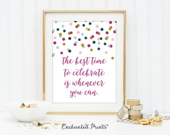 The best time to celebrate - Printable art wall decor, Inspirational quote poster - Instant Download