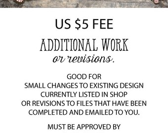 Additional Fee for Revisions or Small Changes in design.