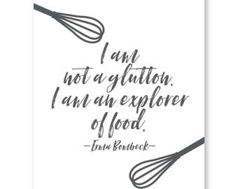 I Am Not A Glutton - Explorer Of Food - Erma Bombeck Quote - Food Quote - Kitchen  - Kitchen Decor
