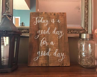 Good day sign, rustic sign, reclaimed wood sign, home decor, gallery wall, art, handmade sign, hand painted sign