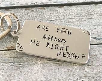 Are you kitten me right meow - Cat keychain - Hand stamped key chain - Cat lovers - Fun bracelet - Kitty lover - Cat jewelry - Kitty pun