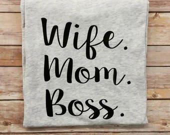 Wife Mom Boss Tshirts- wife shirts- mom shirts- boss shirts- mom tee- wife tee- womens tee- ladies - mama shirts -