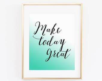 Make Today Great Teal Printable Art Print, 8x10, Instant Download, Calligraphy Print, Black and White, Today is Awesome, Inspirational