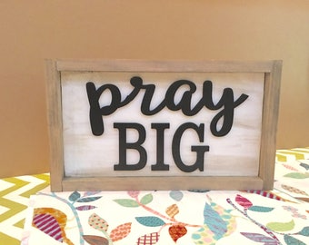 Pray big, pray big sign, religious sign, gift, pray, wooden signs, dimensional sign, framed sign, home decor, wooden sign