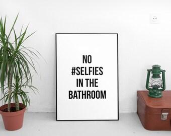 Printable Art, Bathroom Wall Art, Funny Bathroom Quote, No Selfies in the Bathroom, Bathroom Poster, Apartment Decor, College Dorm Decor