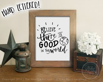 Believe There Is Good In The World Printable File, Hand Lettered Drawing Home Decor DIY Wall Art Print Sign Be The Good, Inspirational Quote