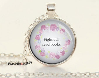 Fight Evil Read Books - Quote Necklace - Reader Necklace - Book Lover Necklace - Book Gifts - Bibliophile -   (B0772)