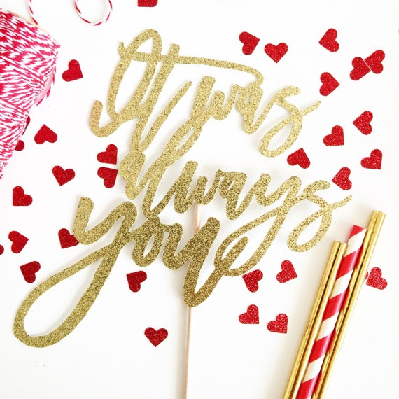 Valentine's Day Cake Topper | it was always you | Cake Topper