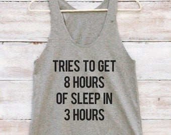 Tries To Get 8 Hours Of Sleep In 3 Hours Shirt Quote Funny Saying Shirt Teen Gifts Women Shirt Racerback Tank Top Women Tank Top Teen Shirt
