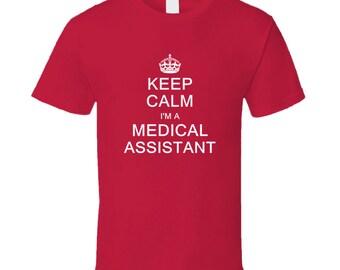 Keep Calm I'm A Medical Assistant  T Shirt