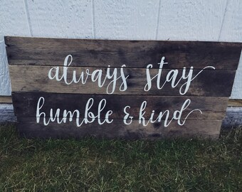 FREE SHIP Always Stay Humble & Kind