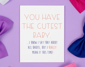 You Have the Cutest Baby Card, New Baby, Baby