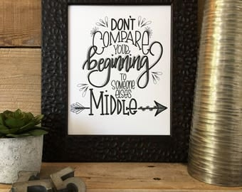Don't Compare Your Beginning, Hand Lettered, Hand Drawn, Illustrated, Encouragement, Print, Floral, Calligraphy