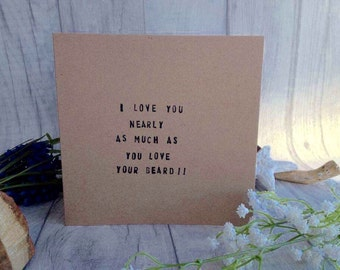 Valentines card i love you nearly as much ws you love your beard hand stamped card