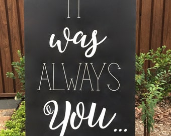 It was always you|  wedding sign|  wedding chalkboard