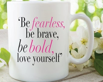 Inspirational Mug Fearless Brave Love Yourself Printed Gift Girlfriend Wife Best Friend Valentines Day Gift Anniversary Christmas WSDMUG486