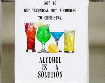 "Alcohol is a solution , Kitchen Towel, Bar Towel, ""Not to be technical but according to chemistry alcohol is a solution"" mixed drinks"