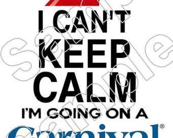 I Can't Keep Calm I'm Going on a  Carnival Cruise  Iron On Shirt Transfer