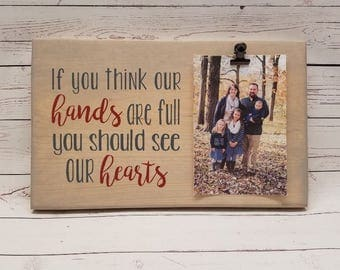 If you think our hands are full you should see our hearts Picture Frame gift! family, new parent photo board, picture clip, wood frame, 7x12
