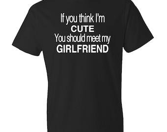 Shirt for Boyfriend Gift If You think I'm Cute You Should Meet My Girlfriend Shirt, Funny Boyfriend Shirt Anniversary Shirt #OS107
